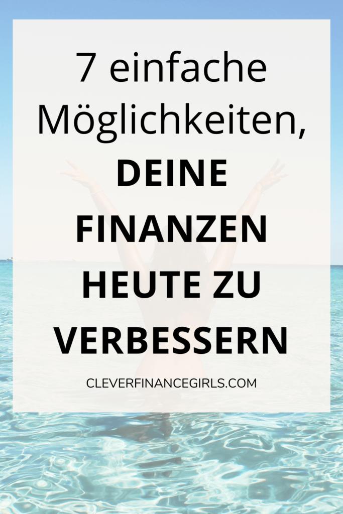 7 einfache Möglichkeiten, deine Finanzen heute zu verbessern